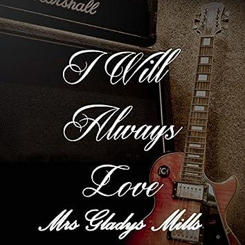I Will Always Love Mrs Gladys Mills
