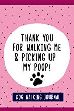 """Thank You For Walking Me & Picking Up My Poop!, Dog Walkers Journal: Fun 6"""" X 9"""" Blank Lined Journal for Record Keeping of..."""