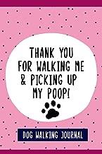 Thank You For Walking Me & Picking Up My Poop!, Dog Walkers Journal: Fun 6