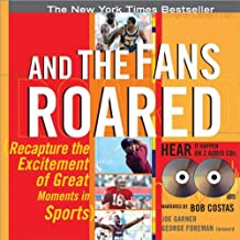 And the Fans Roared: Recapture the Excitement of the Great Moments in Sports