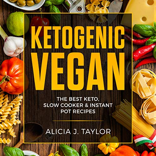 Ketogenic Vegan: The Best Keto, Slow Cooker, and Instant Pot Recipes. cover art