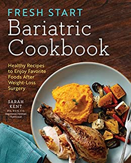 Fresh Start Bariatric Cookbook: Healthy Recipes to Enjoy Favorite Foods After Weight-Loss Surgery by [Sarah Kent MS RDN CD]