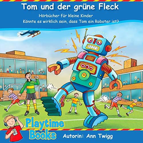 Tom und der grüne Fleck: Hörbücher für kleine Kinder [I'm not a Robot... I'm Tom] cover art