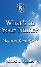 What's In Your Name?: You are your Name (Introduction to Kabalarian Philosophy Book 1)