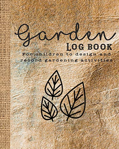 Garden log book: The perfect guided journal for children to  plant and record gardening activities, design work, projects and ideas - Leather effect cover with leaf graphic design