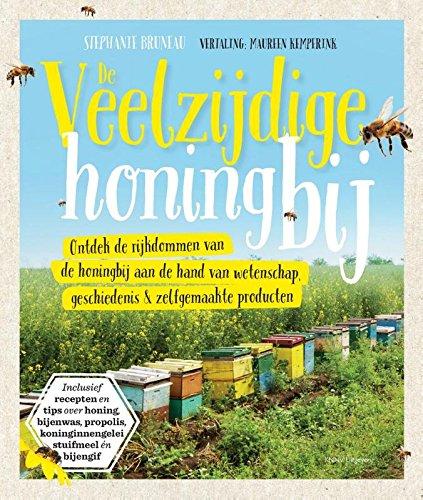 De veelzijdige honingbij: Ontdek de rijkdommen van de honingbij aan de hand van wetenschap, geschiedenis & zelfgemaakte producten