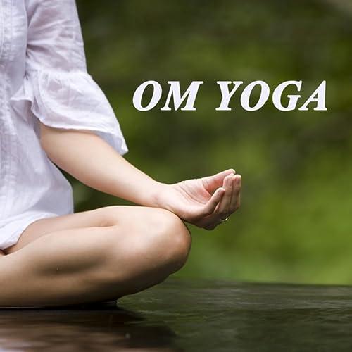 Om Yoga (Spiritual Music for Bikram Yoga, Mantra, Karma ...