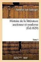 Histoire de la Littérature Ancienne Et Moderne. Tome 1