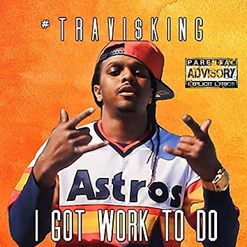 I Got Work to Do
