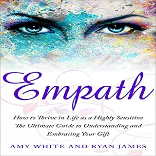 Empath: How to Thrive in Life as a Highly Sensitive - The Ultimate Guide to Understanding and Embracing Your Gift     Empath Series, Book 1              By:                                                                                                                                 Ryan James,                                                                                        Amy White                               Narrated by:                                                                                                                                 Elizabeth Jamo                      Length: 1 hr and 40 mins     23 ratings     Overall 4.8