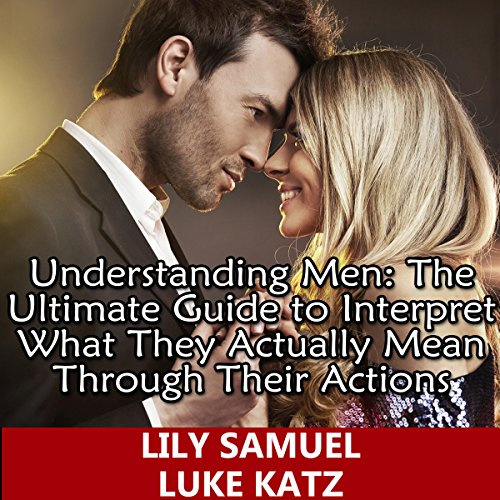 Understanding Men: The Ultimate Guide to Interpret What They Actually Mean Through Their Actions Titelbild