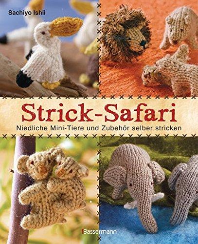 Strick-Safari: Niedliche Mini-Tiere und Zubehör selber stricken