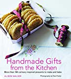 Handmade Gifts from the Kitchen: More than 100 culinary inspired presents to make
