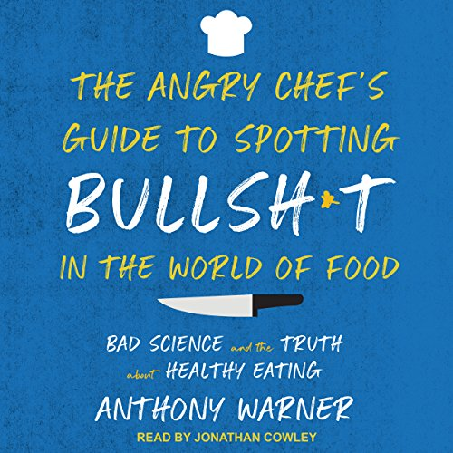 The Angry Chef's Guide to Spotting Bullsh*t in the World of Food audiobook cover art