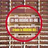 LIV-ING HUSKING BEE-ING ~tribute to HUSKING BEE~