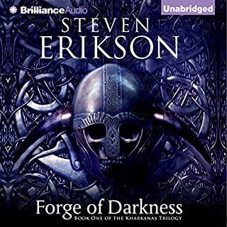 Forge of Darkness     Kharkanas Trilogy, Book 1              Written by:                                                                                                                                 Steven Erikson                               Narrated by:                                                                                                                                 Daniel Philpott                      Length: 31 hrs and 55 mins     16 ratings     Overall 4.7