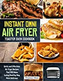 Instant Omni Air Fryer Toaster Oven Cookbook: Quick and Effortless Air Fryer Recipes That Will Make Eating Healthy Way More Delicious (English Edition)