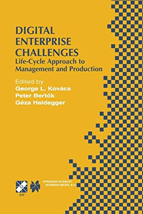 Digital Enterprise Challenges: Life-Cycle Approach to Management and Production (I.F.I.P. Advances in Information and Communication Technology)