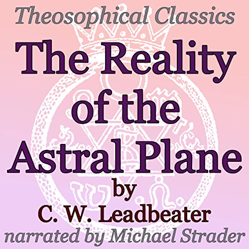 The Reality of the Astral Plane Audiobook By C. W. Leadbeater cover art