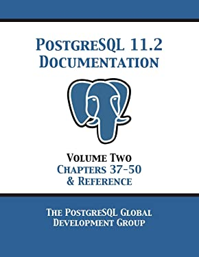 PostgreSQL 11 Documentation Manual Version 11.2: Volume 2 Chapters 37-50 & Reference