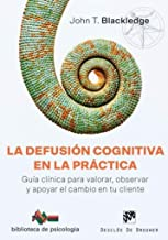 Defusión cognitiva en la práctica, La. Guía clínica para valorar, observar y apoy (Biblioteca de Psicología)