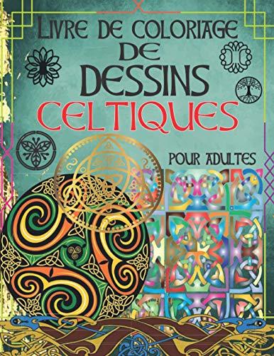 Livre De Coloriage De Dessins Celtiques Pour Adulte: Livre étonnant pour adultes, relaxant et antistress