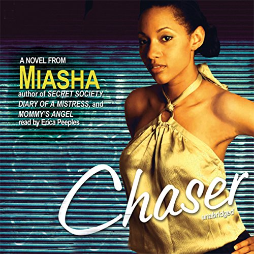 Chaser                   By:                                                                                                                                 Miasha                               Narrated by:                                                                                                                                 Erica Peeples                      Length: 6 hrs and 15 mins     100 ratings     Overall 4.0