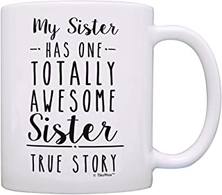 Funny Sister Gifts My Sister Has One Totally Awesome Sister Birthday Gifts Sister Christmas Gift Coffee Mug Tea Cup White