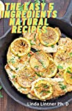 The Easy 5 Ingredients Natural Recipes: complete Plant Based Recipes For Nutrient Packed Smoothies (English Edition)
