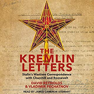 The Kremlin Letters     Stalin's Wartime Correspondence with Churchill and Roosevelt              By:                                                                                                                                 David Reynolds - editor,                                                                                        Vladimir Pechatnov - editor                               Narrated by:                                                                                                                                 James Cameron Stewart                      Length: 33 hrs and 25 mins     Not rated yet     Overall 0.0