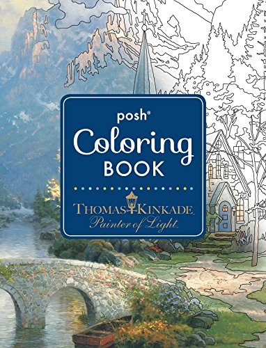 Kinkade, T: Posh Adult Coloring Book: Thomas Kinkade Designs (Posh Coloring Book, Band 14)