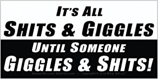 Its All Shits & Giggles Until Someone Giggles & Shits Bumper Sticker. Make a Splash With This Fecal Masterpiece. Perfect Gag Gift For Incontinent Friends Who Are Sure to Laugh Til They Literally Poop