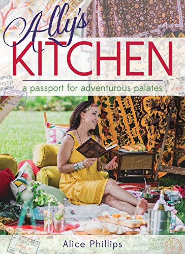 Ally's Kitchen: A Passport for Adventurous Palates by [Alice Phillips]