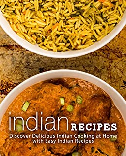 Indian Recipes: Discover Delicious Indian Cooking at Home with Easy Indian Recipes (2nd Edition) by [BookSumo Press]