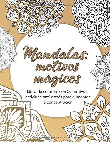 Mandalas: motivos mágicos — Libro de colorear con 50 motivos, actividad anti-estrés para aumentar la concentración: Dificultad media, libro de ... colorear adultos, Mandalas para colorear)