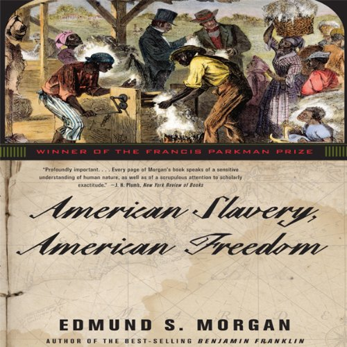 American Slavery, American Freedom                   By:                                                                                                                                 Edmund S. Morgan                               Narrated by:                                                                                                                                 Sean Pratt                      Length: 14 hrs and 19 mins     Not rated yet     Overall 0.0