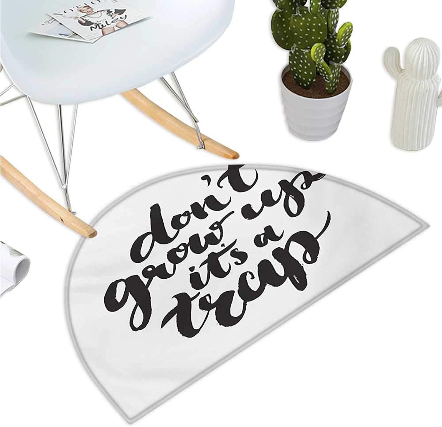 Quote Semicircular Cushion Funny Saying for Kids Do Not Grow Up It is a Trap Hand Written Style Bathroom Mat H 35.4  xD 53.1  Charcoal Grey and White