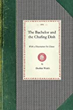Bachelor and the Chafing Dish: With a Dissertation On Chums (Cooking in America)