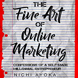 The Fine Art of Online Marketing      Confessions of a Self-Made Millennial Entrepreneur              By:                                                                                                                                 Nichi Ayoki                               Narrated by:                                                                                                                                 Laura A. Bailey                      Length: 43 mins     Not rated yet     Overall 0.0