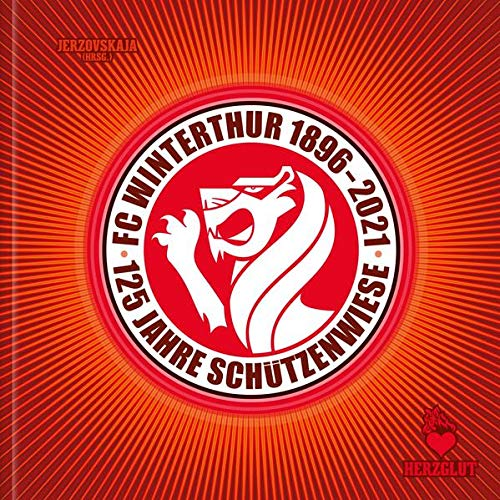 FC WINTERTHUR 1896–2021: 125 Jahre Schützenwiese (Fussballhelden - Football Heroes)