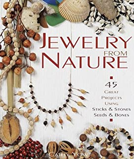 Jewelry From Nature: 45 Great Projects Using Sticks & Stones, Seeds & Bones