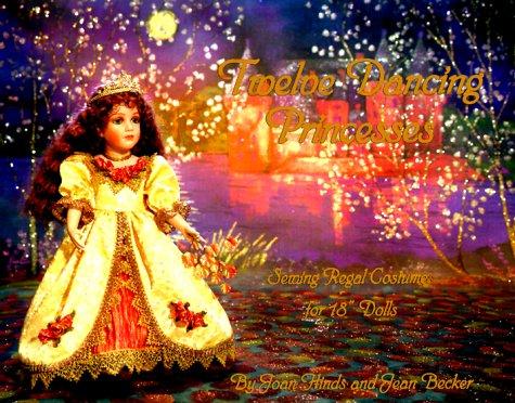 """Twelve Dancing Princesses: Sewing Regal Costumes for 18"""" Dolls"""