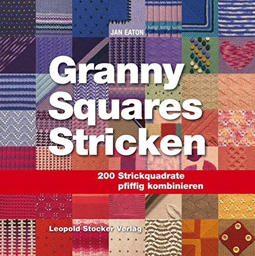 Granny Squares Stricken: 200 Strickquadrate pfiffig kombinieren