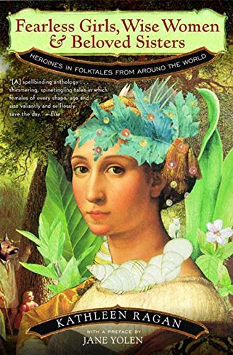 Compare Textbook Prices for Fearless Girls, Wise Women & Beloved Sisters: Heroines in Folktales from Around the World New edition Edition ISBN 9780393320466 by Kathleen Ragan,Jane Yolen