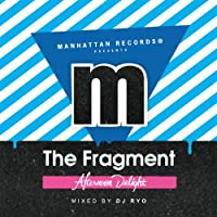 Manhattan Records Presents -The Fragment- Afternoon Delight