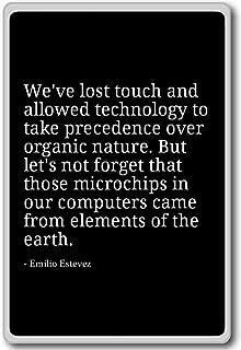 We've lost touch and allowed technology to t... - Emilio Estevez - quotes fridge magnet, Black