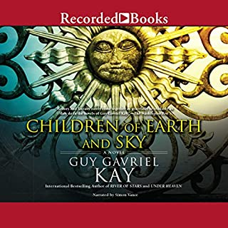 Children of Earth and Sky                   By:                                                                                                                                 Guy Gavriel Kay                               Narrated by:                                                                                                                                 Simon Vance                      Length: 19 hrs and 25 mins     469 ratings     Overall 4.4