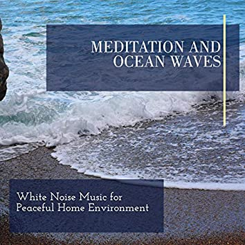 Meditation and Ocean Waves - White Noise Music for Peaceful Home Environment