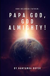 Our Beloved Father: Papa God, God Almighty!