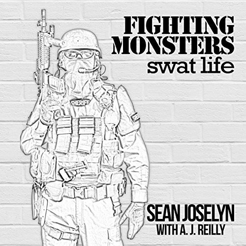 Fighting Monsters: SWAT Life Audiobook By Sean Joselyn, A. J. Reilly cover art
